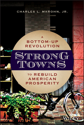 Strong Towns: A Bottom-Up Revolution to Rebuild American Prosperity Cover Image