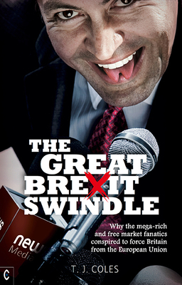 The Great Brexit Swindle: Why the Mega-Rich and Free Market Fanatics Conspired to Force Britain from the European Union Cover Image