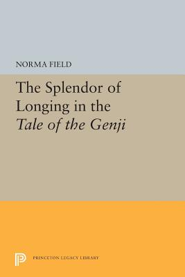 The Splendor of Longing in the Tale of the Genji (Princeton Legacy Library #5304) Cover Image