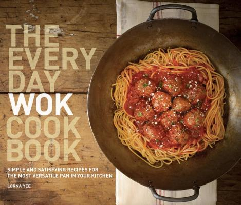 The Everyday Wok Cookbook: Simple and Satisfying Recipes for the Most Versatile Pan in Your Kitchen Cover Image