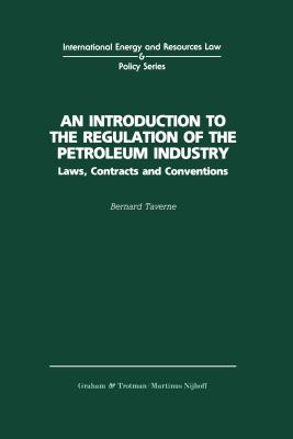An Introduction to the Regulation of the Petroleum Industry: Laws, Contracts and Conventions (International Energy & Resources Law & Policy) Cover Image