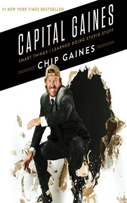 Capital Gaines: Smart Things I Learned Doing Stupid Stuff Cover Image