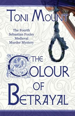 The Colour of Betrayal: A Sebastian Foxley Medieval Murder Mystery (Sebastian Foxley Medieval Mystery #4) Cover Image