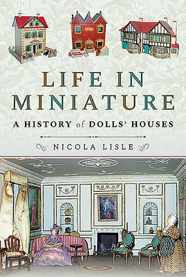 Life in Miniature: A History of Dolls' Houses Cover Image
