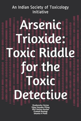 Arsenic Trioxide: Toxic Riddle for the Toxic Detective: An Indian Society of Toxicology Initiative Cover Image