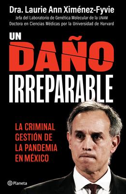 Un Daño Irreparable: La Criminal Gestión de la Pandemia En México: The Art Life of a City Revealed Cover Image