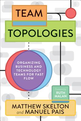 Team Topologies: Organizing Business and Technology Teams for Fast Flow Cover Image