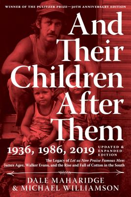 And Their Children After Them: The Legacy of Let Us Now Praise Famous Men: James Agee, Walker Evans, and the Rise and Fall of Cotton in the South Cover Image
