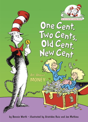 One Cent, Two Cents, Old Cent, New Cent: All About Money (Cat in the Hat's Learning Library) Cover Image