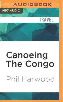 Canoeing the Congo: First Source to Sea Descent of the Congo River Cover Image