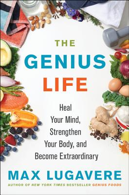The Genius Life: Heal Your Mind, Strengthen Your Body, and Become Extraordinary (Genius Living #2) Cover Image