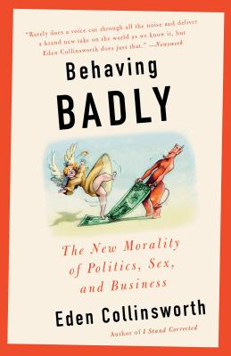 Behaving Badly: The New Morality in Politics, Sex, and Business Cover Image