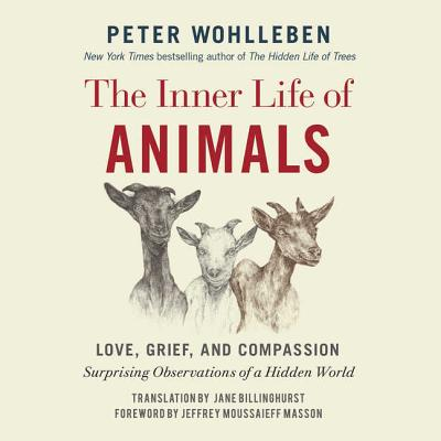 The Inner Life of Animals Lib/E: Love, Grief, and Compassion: Surprising Observations of a Hidden World Cover Image