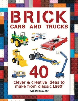 Brick Cars and Trucks: 40 Clever & Creative Ideas to Make from Classic Lego (Brick Builds) Cover Image