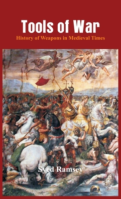 Tools of War: History of Weapons in Medieval Times Cover Image