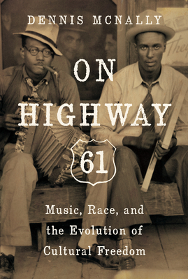 On Highway 61: Music, Race, and the Evolution of Cultural Freedom Cover Image