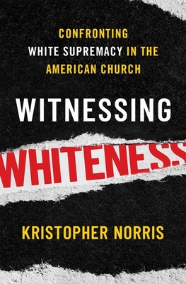 Witnessing Whiteness: Confronting White Supremacy in the American Church Cover Image
