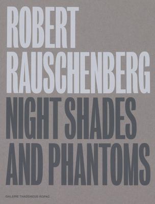 Robert Rauschenberg: Night Shades and Phantoms Cover Image