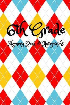 6th Grade Memory Book and Autographs: End of School Year Keepsake Memory Notebook Journal With 120 Custom Pages - Plaid White Yellow Red Blue For Stud Cover Image