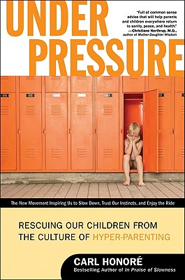 Under Pressure: Rescuing Our Children from the Culture of Hyper-Parenting Cover Image