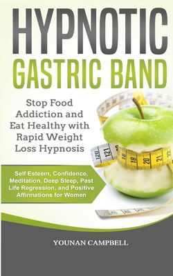 Hypnotic Gastric Band: Stop Food Addiction and Eat Healthy with Rapid Weight Loss Hypnosis. Self Esteem, Confidence, Meditation, Deep Sleep, Cover Image