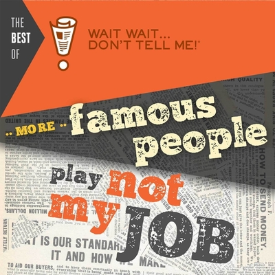 The Best of Wait Wait . . . Don't Tell Me! More Famous People Play Not My Job Cover Image