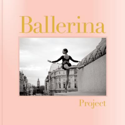 Ballerina Project: (Ballerina Photography Books, Art Fashion Books, Dance Photography) Cover Image