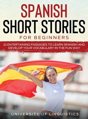 Spanish Short Stories for Beginners: 21 Entertaining Short Passages to Learn Spanish and Develop Your Vocabulary the Fun Way! Cover Image