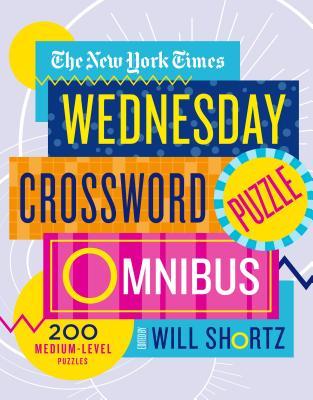 The New York Times Wednesday Crossword Puzzle Omnibus: 200 Medium-Level Puzzles Cover Image