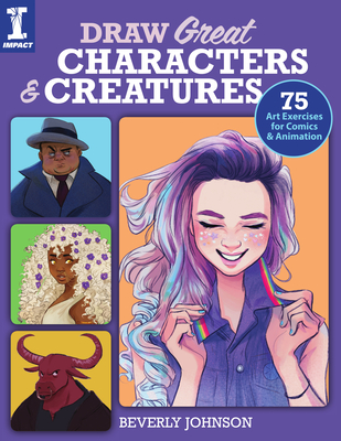 Draw Great Characters and Creatures: 75 Art Exercises for Comics and Animation Cover Image