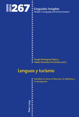 Lenguas Y Turismo: Estudios En Torno Al Discurso, La Didáctica Y La Divulgación (Linguistic Insights #267) Cover Image