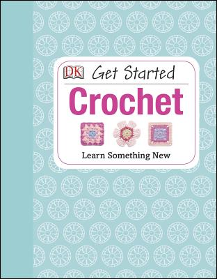 Get Started: Crochet: Learn Something New Cover Image