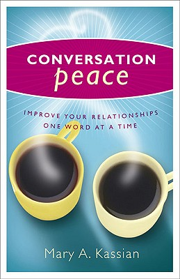 Conversation Peace: Improving Your Relationships One Word at a Time Cover Image