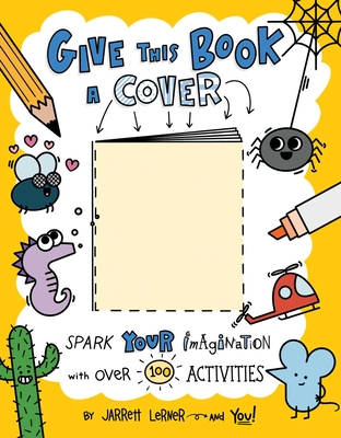 Give This Book a Cover: Spark Your Imagination with Over 100 Activities Cover Image