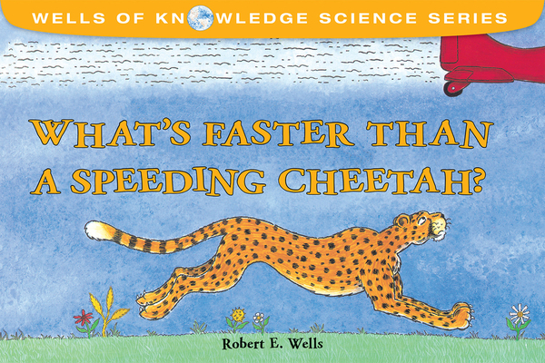 What's Faster Than a Speeding Cheetah? (Wells of Knowledge Science Series) Cover Image