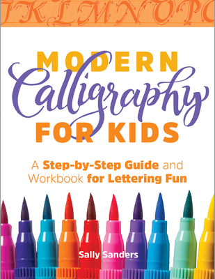 Modern Calligraphy for Kids: A Step-By-Step Guide and Workbook for Lettering Fun Cover Image