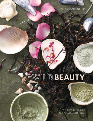 Wild Beauty: Wisdom & Recipes for Natural Self-Care Cover Image