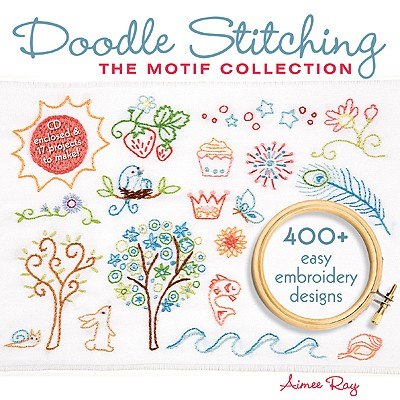 Doodle Stitching: The Motif Collection: 400+ Easy Embroidery Designs [With CDROM] Cover Image