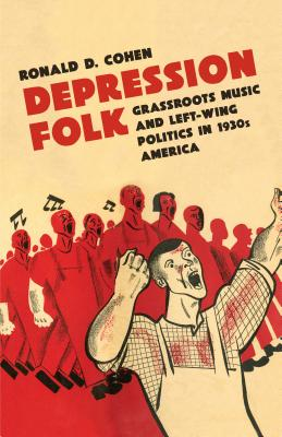 Depression Folk: Grassroots Music and Left-Wing Politics in 1930s America Cover Image