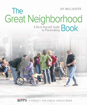 The Great Neighborhood Book: A Do-It-Yourself Guide to Placemaking Cover Image