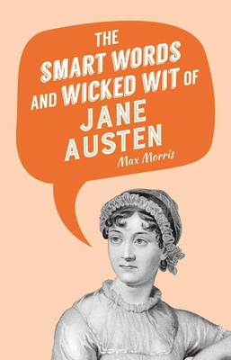 The Smart Words and Wicked Wit of Jane Austen Cover Image