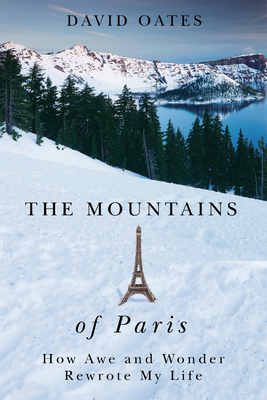 The Mountains of Paris: How Awe and Wonder Rewrote My Life Cover Image