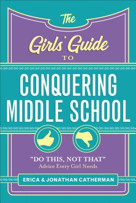 The Girls' Guide to Conquering Middle School: Do This, Not That Advice Every Girl Needs Cover Image