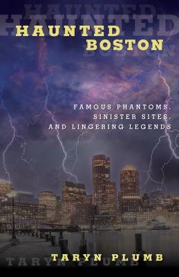 Haunted Boston: Famous Phantoms, Sinister Sites, and Lingering Legends Cover Image