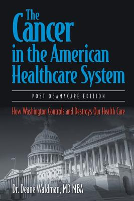 The Cancer in the American Healthcare System: How Washington Controls and Destroys Our Health Care Cover Image