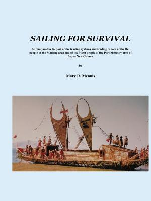 Sailing for Survival: A Comparative Report of the Trading Systems and Trading Canoes of the Bel People in the Madang Area and of the Motu Pe Cover Image