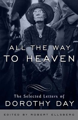 All the Way to Heaven: The Selected Letters of Dorothy Day Cover Image