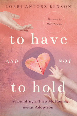 To Have and Not to Hold: The Bonding of Two Mothers through Adoption Cover Image