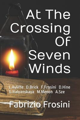 At the Crossing of Seven Winds: L.Ayliffe D.J.Brick F.Frosini D.Hine G.Italyanskaya M.Menon A.Sze Cover Image
