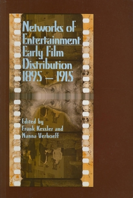 Networks of Entertainment: Early Film Distribution 1895a 1915 (Early Cinema in Review: Proceedings of Domitor) Cover Image